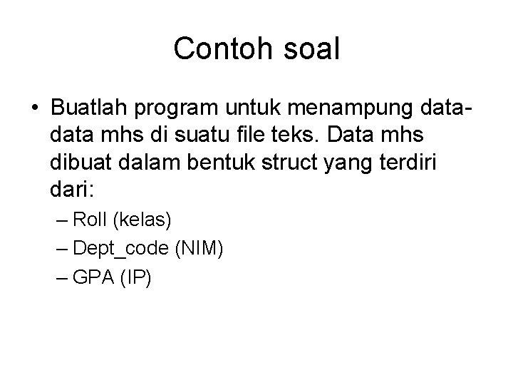 Contoh soal • Buatlah program untuk menampung data mhs di suatu file teks. Data