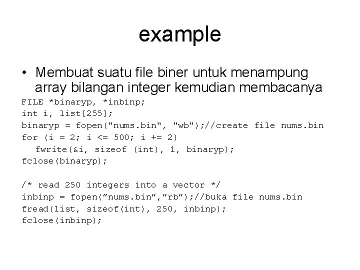 example • Membuat suatu file biner untuk menampung array bilangan integer kemudian membacanya FILE