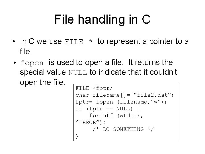 File handling in C • In C we use FILE * to represent a