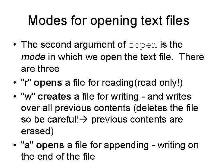 Modes for opening text files • The second argument of fopen is the mode