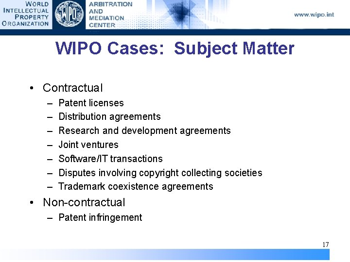 WIPO Cases: Subject Matter • Contractual – – – – Patent licenses Distribution agreements