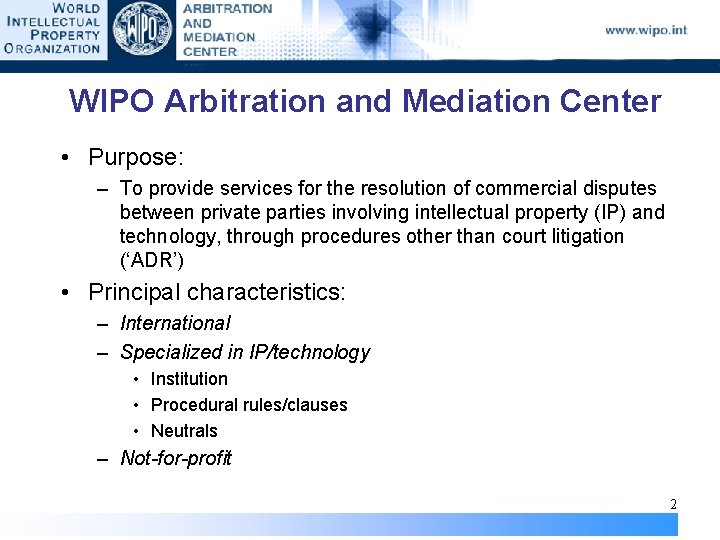 WIPO Arbitration and Mediation Center • Purpose: – To provide services for the resolution