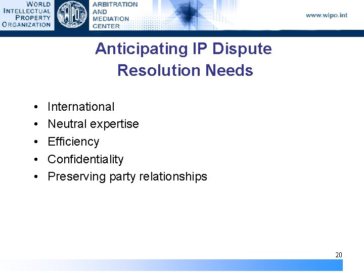 Anticipating IP Dispute Resolution Needs • • • International Neutral expertise Efficiency Confidentiality Preserving