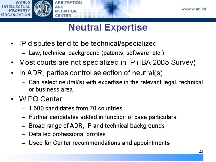 Neutral Expertise • IP disputes tend to be technical/specialized – Law, technical background (patents,