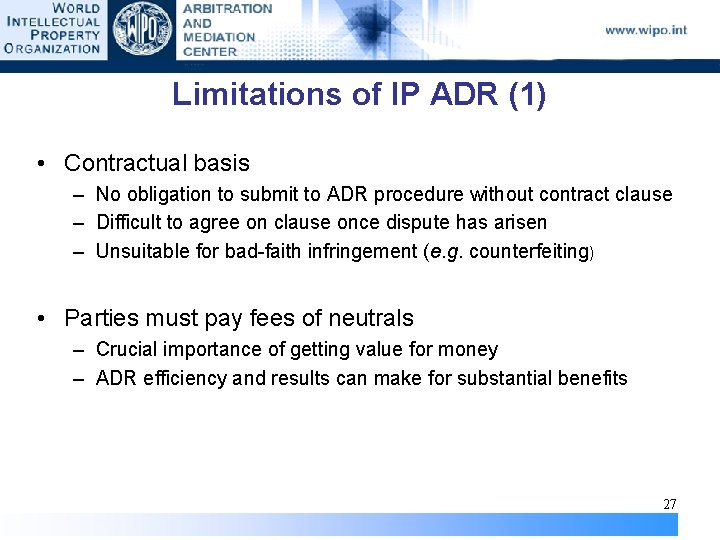 Limitations of IP ADR (1) • Contractual basis – No obligation to submit to