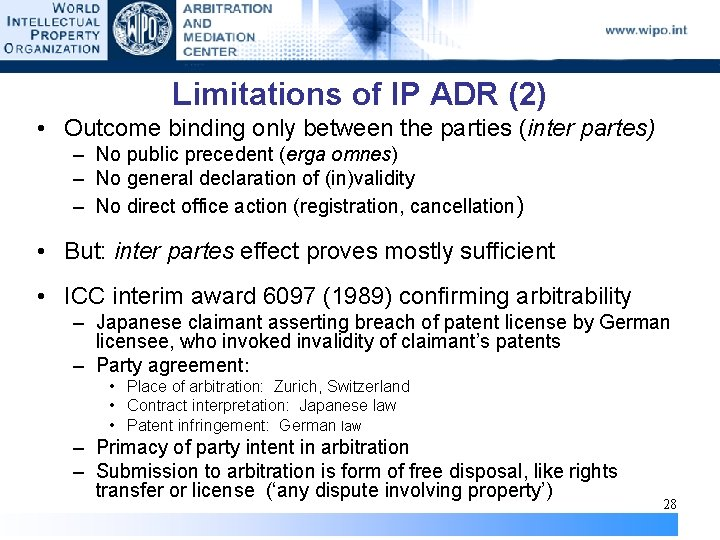Limitations of IP ADR (2) • Outcome binding only between the parties (inter partes)