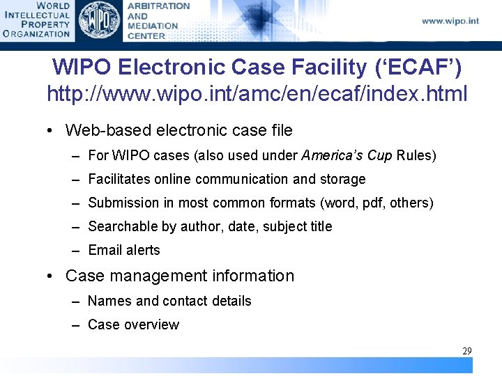 WIPO Electronic Case Facility ('ECAF') http: //www. wipo. int/amc/en/ecaf/index. html • Web-based electronic case