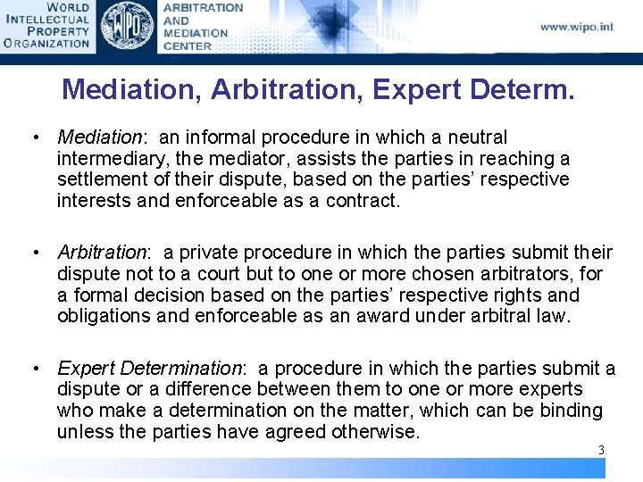 Mediation, Arbitration, Expert Determ. • Mediation: an informal procedure in which a neutral intermediary,