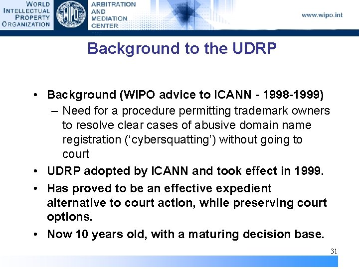 Background to the UDRP • Background (WIPO advice to ICANN - 1998 -1999) –
