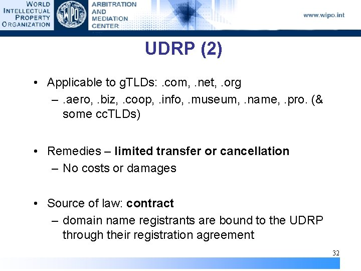 UDRP (2) • Applicable to g. TLDs: . com, . net, . org –.