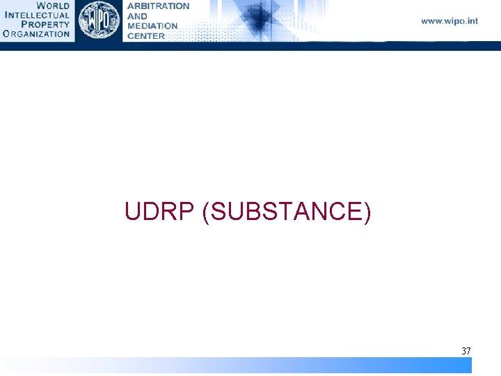 UDRP (SUBSTANCE) 37