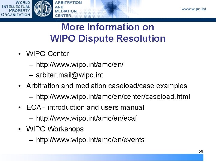 More Information on WIPO Dispute Resolution • WIPO Center – http: //www. wipo. int/amc/en/