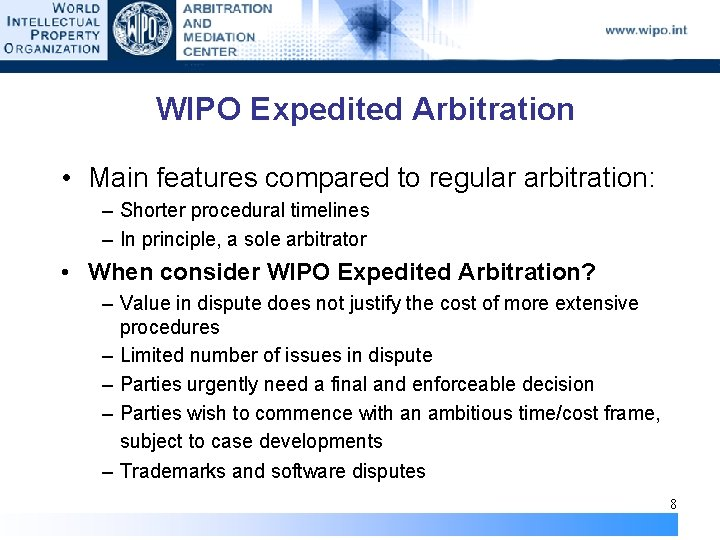 WIPO Expedited Arbitration • Main features compared to regular arbitration: – Shorter procedural timelines