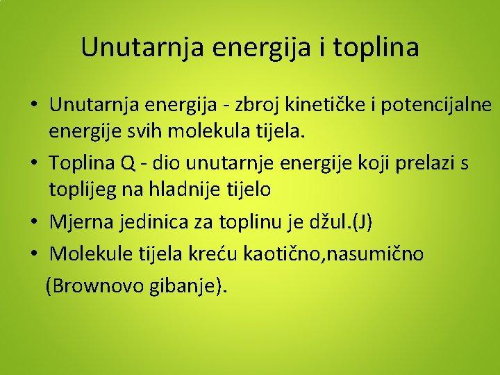 Unutarnja energija i toplina • Unutarnja energija - zbroj kinetičke i potencijalne energije svih