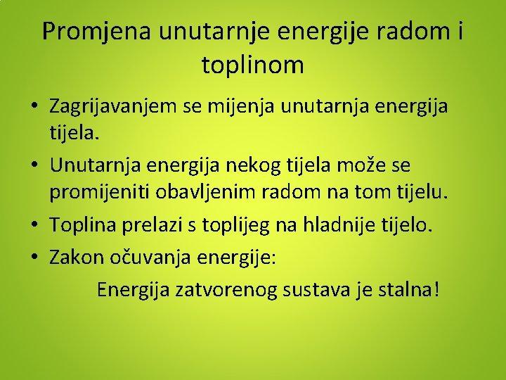 Promjena unutarnje energije radom i toplinom • Zagrijavanjem se mijenja unutarnja energija tijela. •