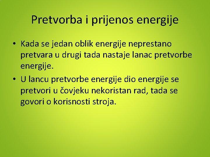 Pretvorba i prijenos energije • Kada se jedan oblik energije neprestano pretvara u drugi