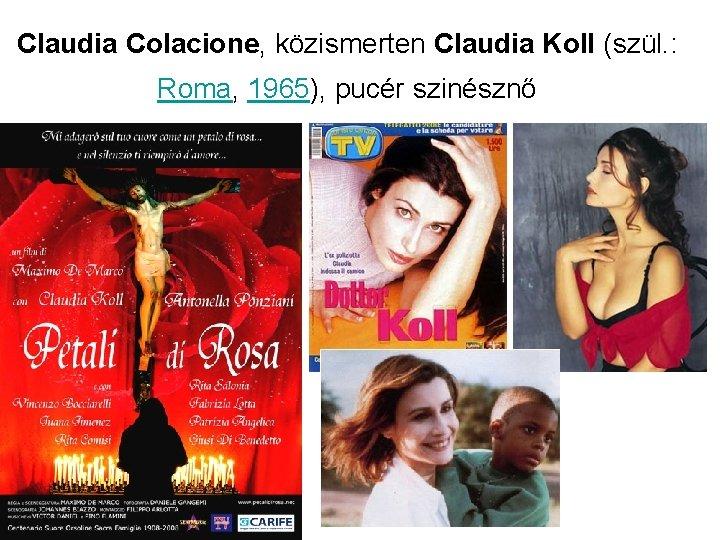 Claudia Colacione, közismerten Claudia Koll (szül. : Roma, 1965), pucér szinésznő