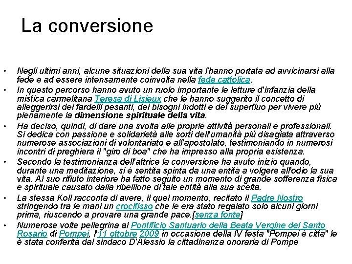 La conversione • • • Negli ultimi anni, alcune situazioni della sua vita l'hanno