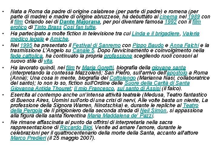 • • • Nata a Roma da padre di origine calabrese (per parte