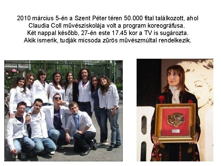 2010 március 5 -én a Szent Péter téren 50. 000 fital találkozott, ahol Claudia