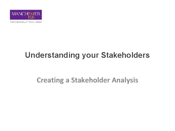 Understanding your Stakeholders Creating a Stakeholder Analysis