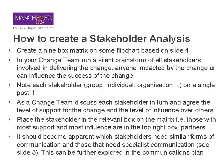 How to create a Stakeholder Analysis • Create a nine box matrix on some