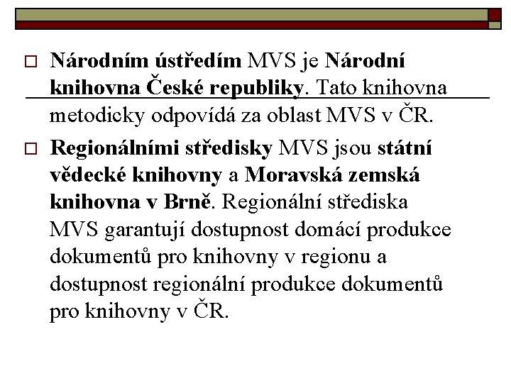 o o Národním ústředím MVS je Národní knihovna České republiky. Tato knihovna metodicky odpovídá