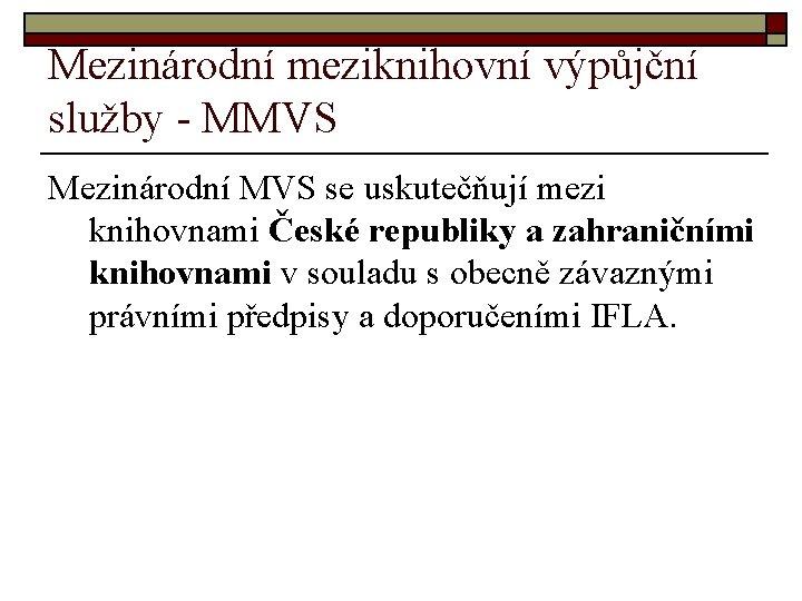 Mezinárodní meziknihovní výpůjční služby - MMVS Mezinárodní MVS se uskutečňují mezi knihovnami České republiky
