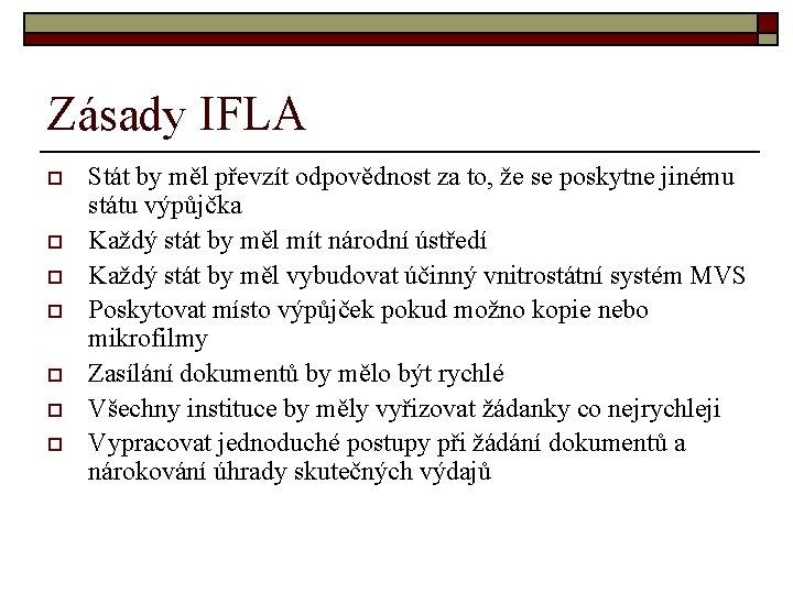 Zásady IFLA o o o o Stát by měl převzít odpovědnost za to, že