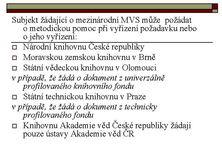 Subjekt žádající o mezinárodní MVS může požádat o metodickou pomoc při vyřízení požadavku nebo