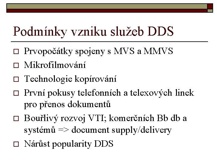 Podmínky vzniku služeb DDS o o o Prvopočátky spojeny s MVS a MMVS Mikrofilmování