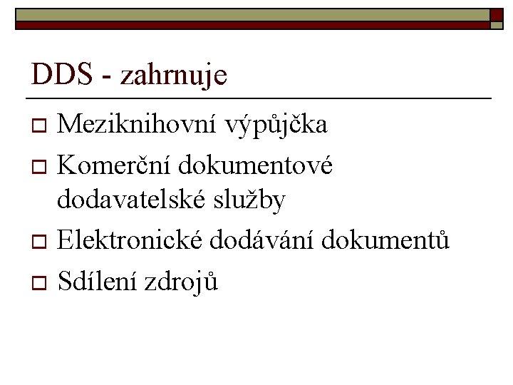 DDS - zahrnuje Meziknihovní výpůjčka o Komerční dokumentové dodavatelské služby o Elektronické dodávání dokumentů
