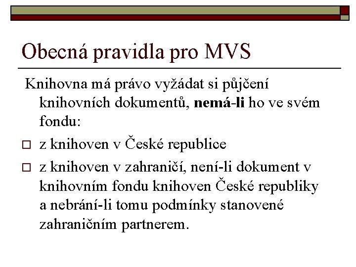Obecná pravidla pro MVS Knihovna má právo vyžádat si půjčení knihovních dokumentů, nemá-li ho