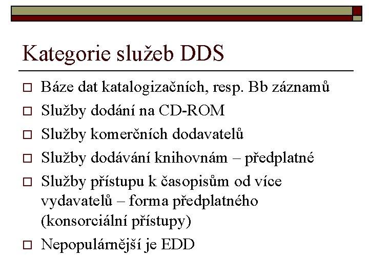 Kategorie služeb DDS o o o Báze dat katalogizačních, resp. Bb záznamů Služby dodání