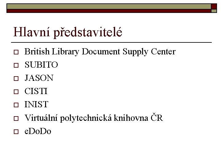 Hlavní představitelé o o o o British Library Document Supply Center SUBITO JASON CISTI