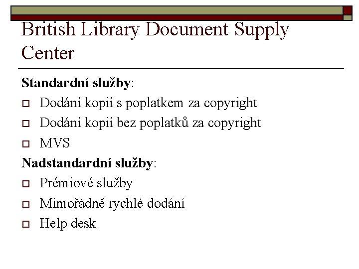 British Library Document Supply Center Standardní služby: o Dodání kopií s poplatkem za copyright