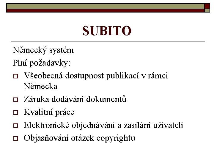 SUBITO Německý systém Plní požadavky: o Všeobecná dostupnost publikací v rámci Německa o Záruka
