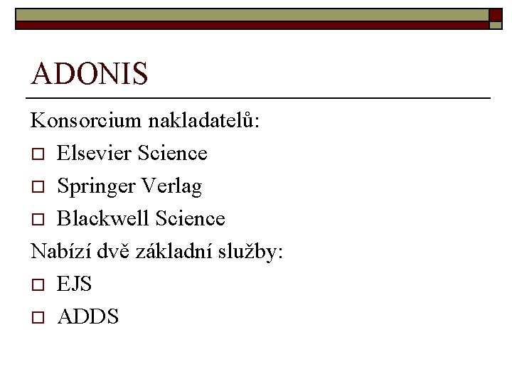 ADONIS Konsorcium nakladatelů: o Elsevier Science o Springer Verlag o Blackwell Science Nabízí dvě