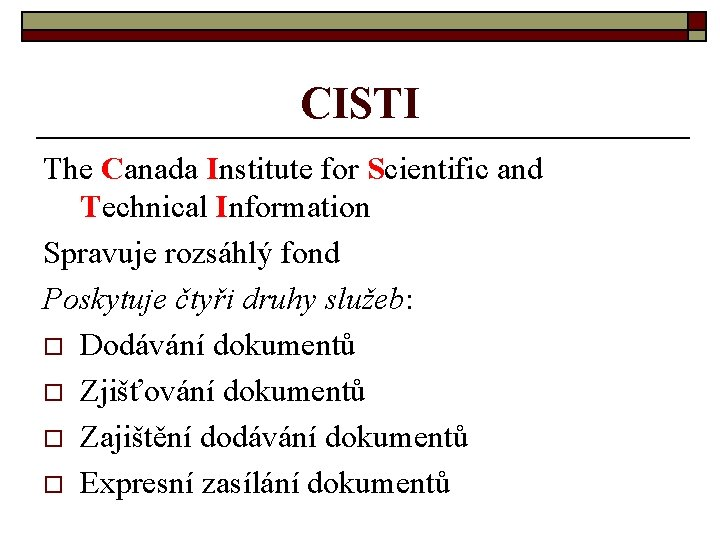 CISTI The Canada Institute for Scientific and Technical Information Spravuje rozsáhlý fond Poskytuje čtyři