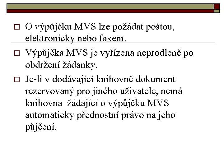 o o o O výpůjčku MVS lze požádat poštou, elektronicky nebo faxem. Výpůjčka MVS