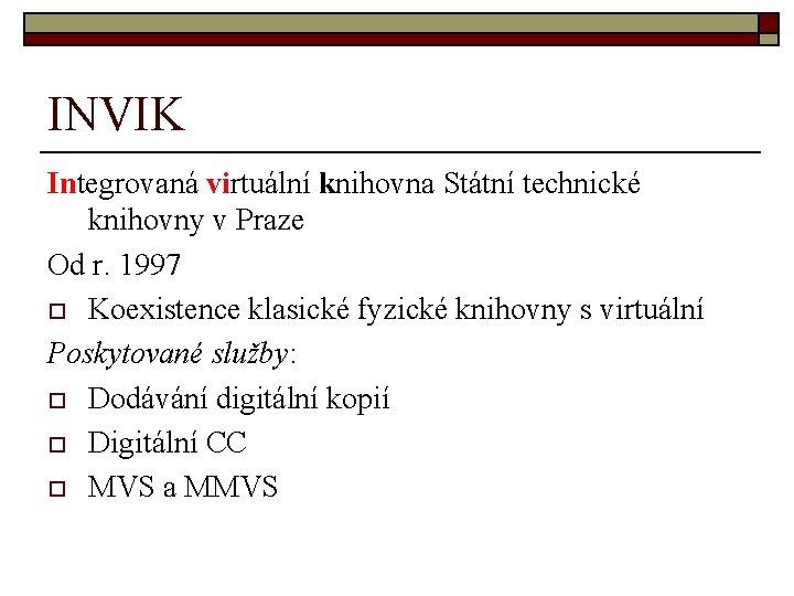 INVIK Integrovaná virtuální knihovna Státní technické knihovny v Praze Od r. 1997 o Koexistence