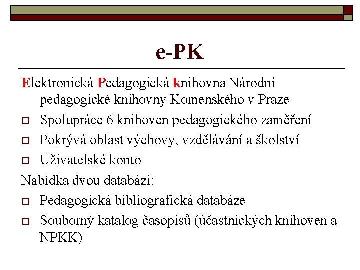 e-PK Elektronická Pedagogická knihovna Národní pedagogické knihovny Komenského v Praze o Spolupráce 6 knihoven