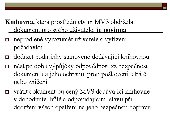 Knihovna, která prostřednictvím MVS obdržela dokument pro svého uživatele, je povinna: o neprodleně vyrozumět