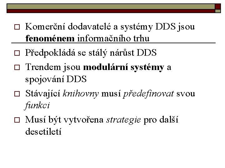 o o o Komerční dodavatelé a systémy DDS jsou fenoménem informačního trhu Předpokládá se