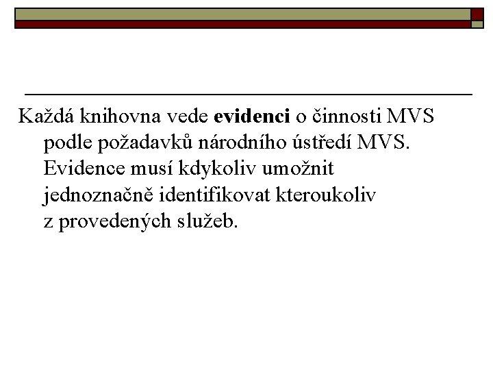 Každá knihovna vede evidenci o činnosti MVS podle požadavků národního ústředí MVS. Evidence musí