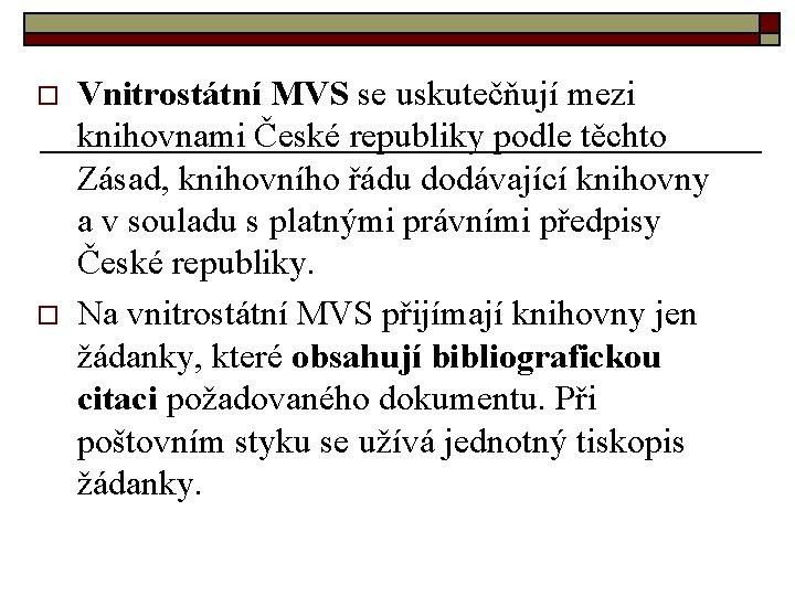 o o Vnitrostátní MVS se uskutečňují mezi knihovnami České republiky podle těchto Zásad, knihovního