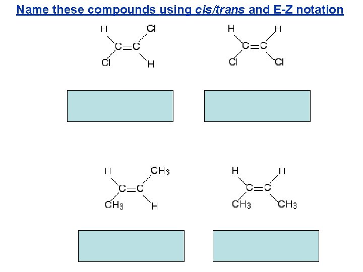 Name these compounds using cis/trans and E-Z notation