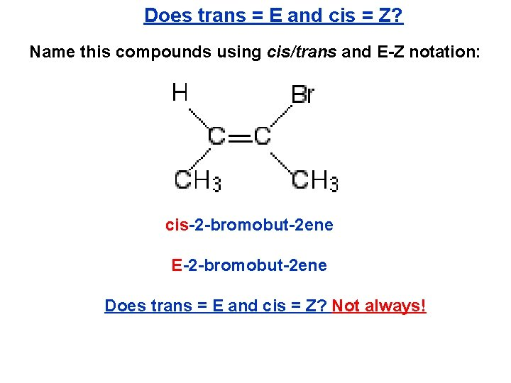 Does trans = E and cis = Z? Name this compounds using cis/trans and