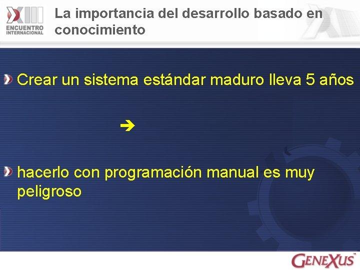 La importancia del desarrollo basado en conocimiento Crear un sistema estándar maduro lleva 5