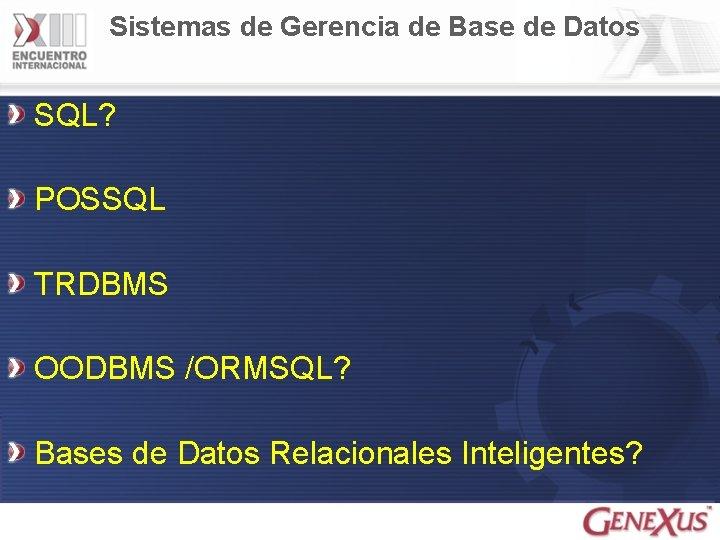 Sistemas de Gerencia de Base de Datos SQL? POSSQL TRDBMS OODBMS /ORMSQL? Bases de